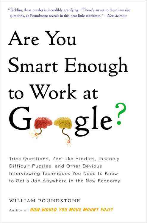 Are You Smart Enough to Work at Google? By Poundstone, William